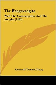 The Bhagavadgita: With the Sanatsugatiya and the Anugita (1882) - Kashinath Trimbak Telang (Translator)