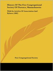History of the Free Congregational Society of Florence, Massachusetts: With Its Articles of Association and Bylaws (1882) - Congregatio Free Congregational Society