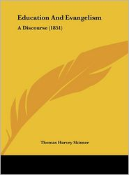 Education and Evangelism: A Discourse (1851) - Thomas Harvey Skinner