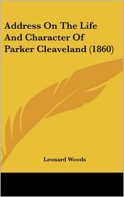 Address on the Life and Character of Parker Cleaveland (1860) - Leonard Woods