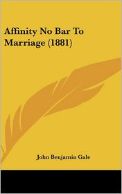 Affinity No Bar to Marriage (1881) - John Benjamin Gale