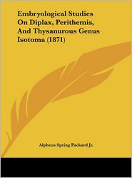 Embryological Studies on Diplax, Perithemis, and Thysanurous Genus Isotoma (1871) - Alpheus Spring Jr. Packard