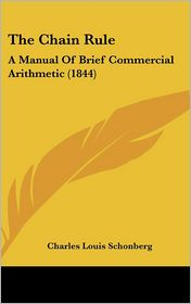 The Chain Rule: A Manual of Brief Commercial Arithmetic (1844) - Charles Louis Schonberg