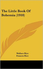 The Little Book Of Bohemia (1910) - Wallace Rice, Frances Rice