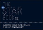 The Star Book: Stargazing throughout the seasons in the Northern Hemisphere - Peter Grego
