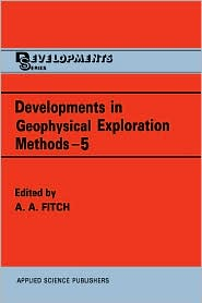 Developments in Geophysical Exploration Methods - A.A. Fitch (Editor)