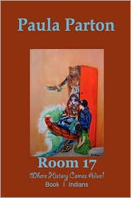 Room 17 ''Where History Comes Alive!'' Book I-Indians - Paula Parton, Paua Parton (Illustrator)