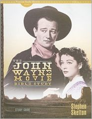 John Wayne Movie Bible Study (Study Guide) - Stephen Skelton