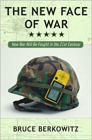 The New Face of War: How War Will Be Fought in the 21st Century - Bruce D. Berkowitz