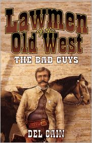 Lawmen of the Old West: The Bad Guys: The Bad Guys - Del Cain