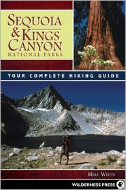 Sequoia and Kings Canyon National Parks: Your Complete Hiking Guide - Mike White