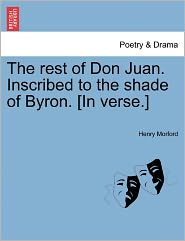 The Rest Of Don Juan. Inscribed To The Shade Of Byron. [In Verse.] - Henry Morford