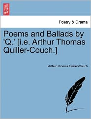 Poems And Ballads By 'Q.' [I.E. Arthur Thomas Quiller-Couch.] - Arthur Thomas Quiller-Couch