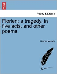 Florien; A Tragedy, In Five Acts, And Other Poems. - Herman Merivale