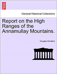 Report On The High Ranges Of The Annamullay Mountains. - Douglas Hamilton