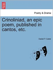 Crinoliniad, An Epic Poem, Published In Cantos, Etc. - Daniel P. Carter