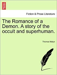 The Romance Of A Demon. A Story Of The Occult And Superhuman. - Thomas Malyn