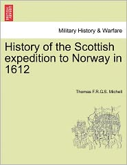 History Of The Scottish Expedition To Norway In 1612 - Thomas F.R.G.S. Michell