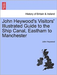 John Heywood's Visitors' Illustrated Guide To The Ship Canal, Eastham To Manchester - John Heywood