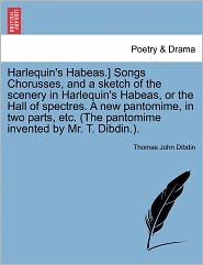 Harlequin's Habeas.] Songs Chorusses, And A Sketch Of The Scenery In Harlequin's Habeas, Or The Hall Of Spectres. A New Pantomime, In Two Parts, Etc. (The Pantomime Invented By Mr. T. Dibdin.).