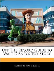 Off The Record Guide To Walt Disney's Toy Story - Maria Risma