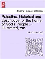 Palestine, Historical And Descriptive; Or The Home Of God's People. Illustrated, Etc.