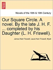 Our Square Circle. A Novel. By The Late J. H. F. ... Completed By His Daughter (L. H. Friswell). - James Hain Friswell, Laura Hain Friswell