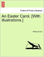 An Easter Carol. [With Illustrations.] - Phillips Brooks