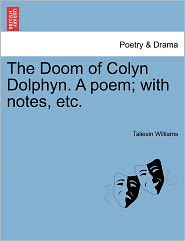 The Doom Of Colyn Dolphyn. A Poem; With Notes, Etc.