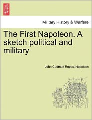 The First Napoleon. A sketch political and military - John Codman Ropes, Napoleon