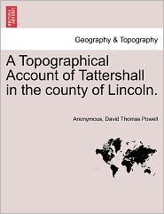 A Topographical Account of Tattershall in the county of Lincoln. - Anonymous, David Thomas Powell