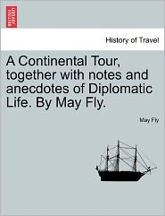 A Continental Tour, Together With Notes And Anecdotes Of Diplomatic Life. By May Fly. - May Fly