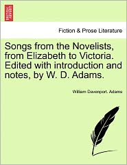 Songs From The Novelists, From Elizabeth To Victoria. Edited With Introduction And Notes, By W. D. Adams. - William Davenport. Adams