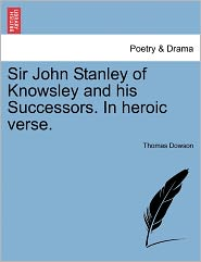Sir John Stanley Of Knowsley And His Successors. In Heroic Verse. - Thomas Dowson