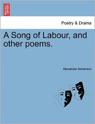 A Song Of Labour, And Other Poems. - Alexander Anderson