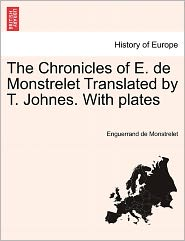 The Chronicles Of E. De Monstrelet Translated By T. Johnes. With Plates - Enguerrand De Monstrelet