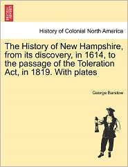 The History Of New Hampshire, From Its Discovery, In 1614, To The Passage Of The Toleration Act, In 1819. With Plates - George Barstow