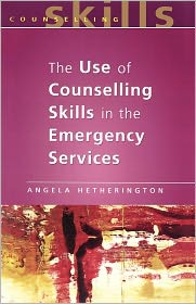 Use of Counseling Skills in Emergency Services: Working with Trauma - Angela Hetherington