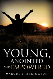 Young, Anointed And Empowered - Marcus L. Arrington
