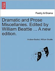 Dramatic And Prose Miscellanies. Edited By William Beattie ... A New Edition. - Andrew Becket, William Beattie