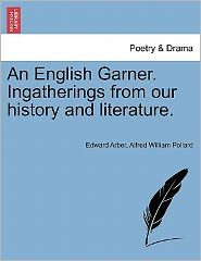 An English Garner. Ingatherings From Our History And Literature. - Edward Arber, Alfred William Pollard