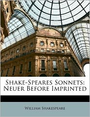 Shake-Speares Sonnets: Neuer Before Imprinted - William Shakespeare