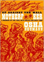 Up Against the Wall Motherf*ker: A Memoir of the Sixties with Notes for Next Time - Osha Neumann