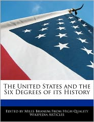 The United States And The Six Degrees Of Its History - Miles Branum