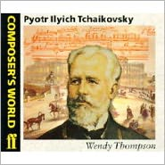 Composer's World -- Peter Ilyich Tchaikovsky - Wendy Thompson