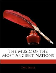 The Music Of The Most Ancient Nations - Carl Engel