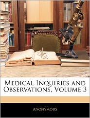 Medical Inquiries And Observations, Volume 3 - Anonymous