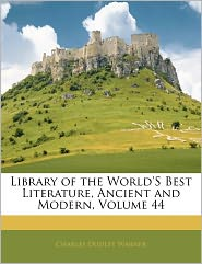 Library Of The World's Best Literature, Ancient And Modern, Volume 44 - Charles Dudley Warner