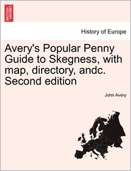 Avery's Popular Penny Guide To Skegness, With Map, Directory, Andc. Second Edition - John Avery
