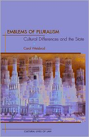 Emblems of Pluralism: Cultural Differences and the State: Cultural Differences and the State - Carol Weisbrod